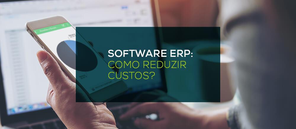 Software ERP: Como reduzir custos?