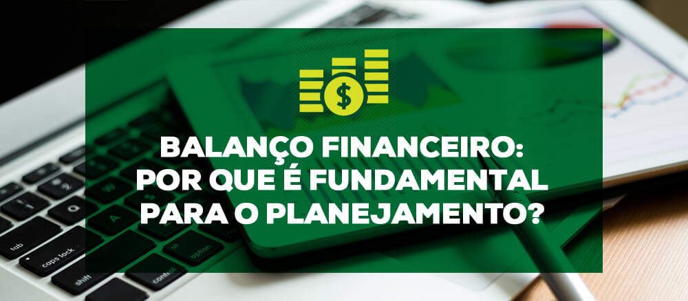 Balanço financeiro: Por que é fundamental para o planejamento?