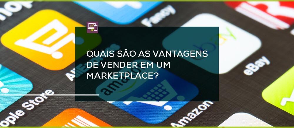 Entenda quais são as vantagens de vender no marketplace