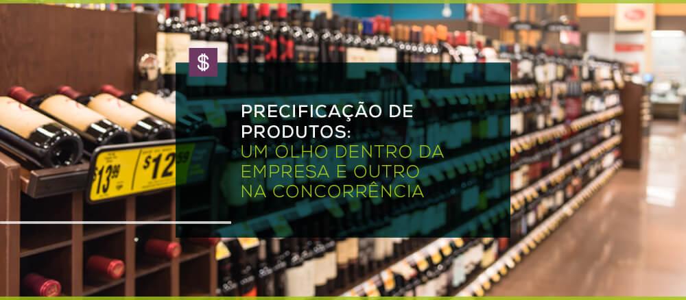 Precificação de produtos: Um olho na concorrência e o outro dentro da empresa